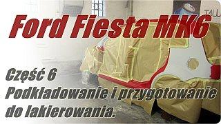 Ford Fiesta MK6 cz.6 – Podkladowanie i przygotowanie do lakierowania.