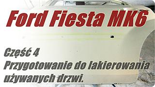 Ford Fiesta MK6 cz.4 – Przygotowanie do lakierowania używanych drzwi